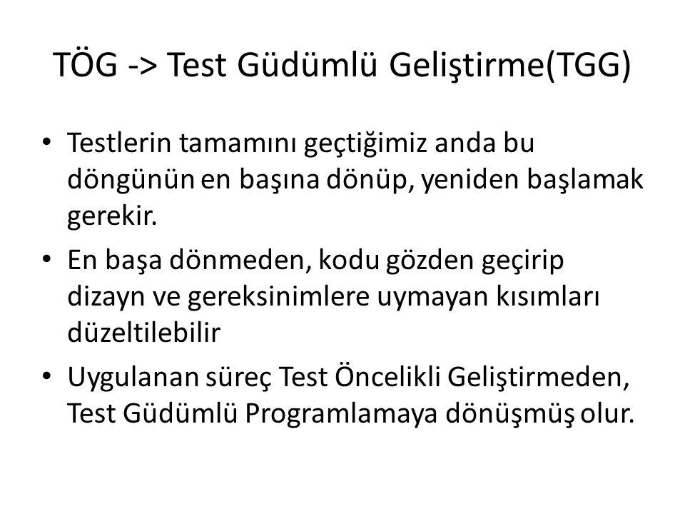 TÖG -> Test Güdümlü Geliştirme(TGG) Testlerin tamamını geçtiğimiz anda bu döngünün en başına dönüp, yeniden başlamak gerekir. En başa dönmeden, kodu g