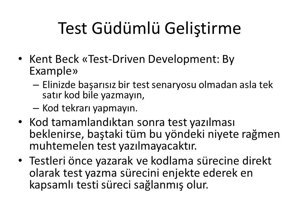 Test Güdümlü Geliştirme Kent Beck «Test-Driven Development: By Example» – Elinizde başarısız bir test senaryosu olmadan asla tek satır kod bile yazmay