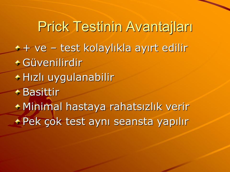 Prick Testinin Avantajları + ve – test kolaylıkla ayırt edilir Güvenilirdir Hızlı uygulanabilir Basittir Minimal hastaya rahatsızlık verir Pek çok test aynı seansta yapılır