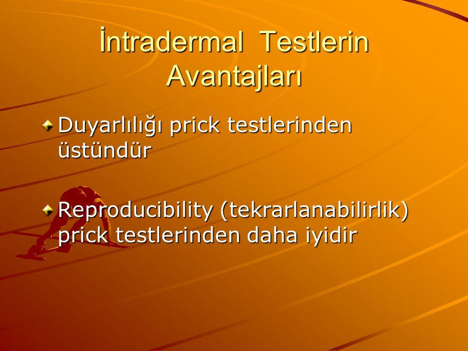 İntradermal Testlerin Avantajları Duyarlılığı prick testlerinden üstündür Reproducibility (tekrarlanabilirlik) prick testlerinden daha iyidir
