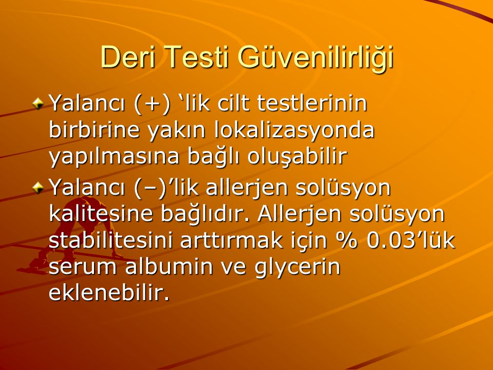 Deri Testi Güvenilirliği Yalancı (+) 'lik cilt testlerinin birbirine yakın lokalizasyonda yapılmasına bağlı oluşabilir Yalancı (–)'lik allerjen solüsyon kalitesine bağlıdır.