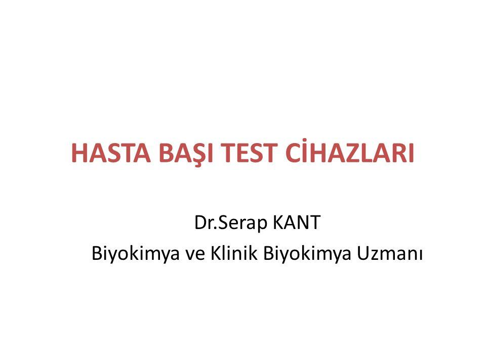 HASTA BAŞI TEST CİHAZLARI Dr.Serap KANT Biyokimya ve Klinik Biyokimya Uzmanı