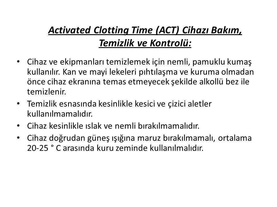 Activated Clotting Time (ACT) Cihazı Bakım, Temizlik ve Kontrolü: Cihaz ve ekipmanları temizlemek için nemli, pamuklu kumaş kullanılır. Kan ve mayi le