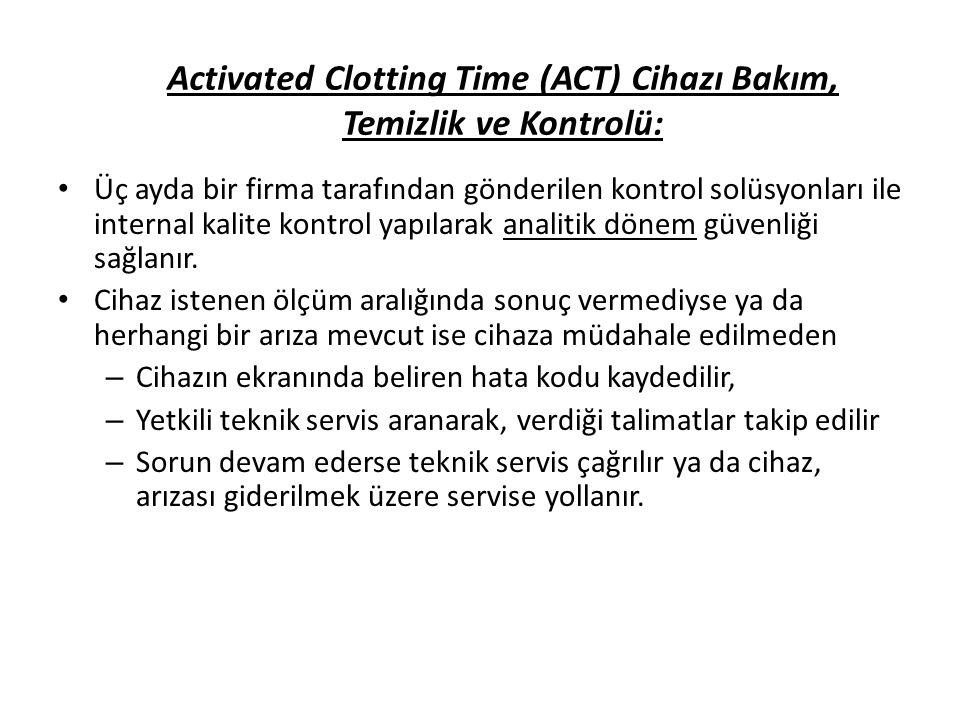 Activated Clotting Time (ACT) Cihazı Bakım, Temizlik ve Kontrolü: Üç ayda bir firma tarafından gönderilen kontrol solüsyonları ile internal kalite kon
