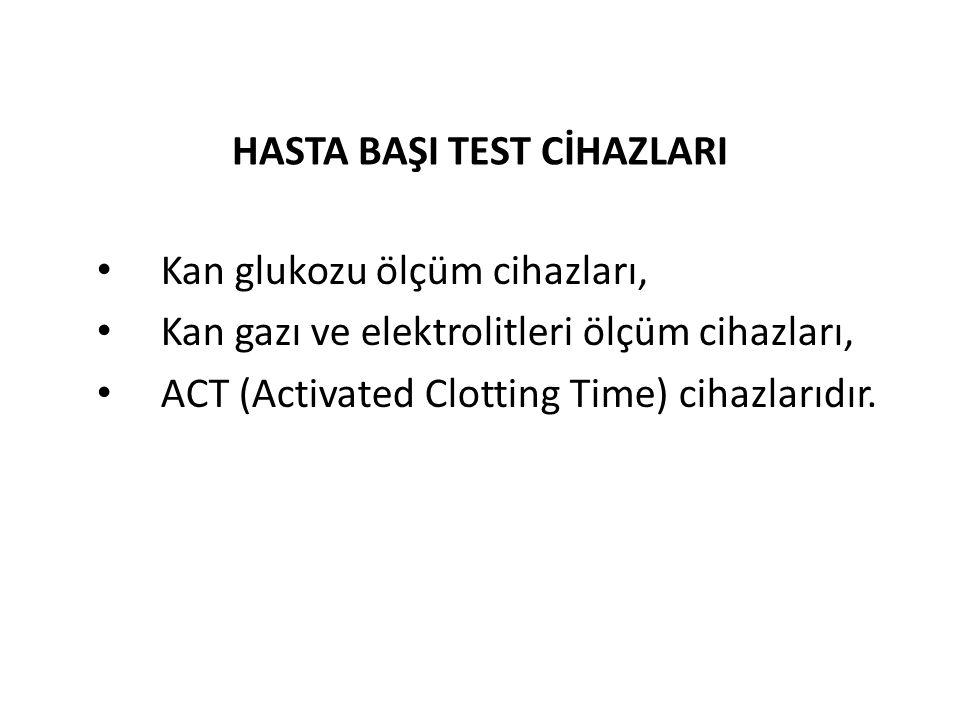 HASTA BAŞI TEST CİHAZLARI Kan glukozu ölçüm cihazları, Kan gazı ve elektrolitleri ölçüm cihazları, ACT (Activated Clotting Time) cihazlarıdır.