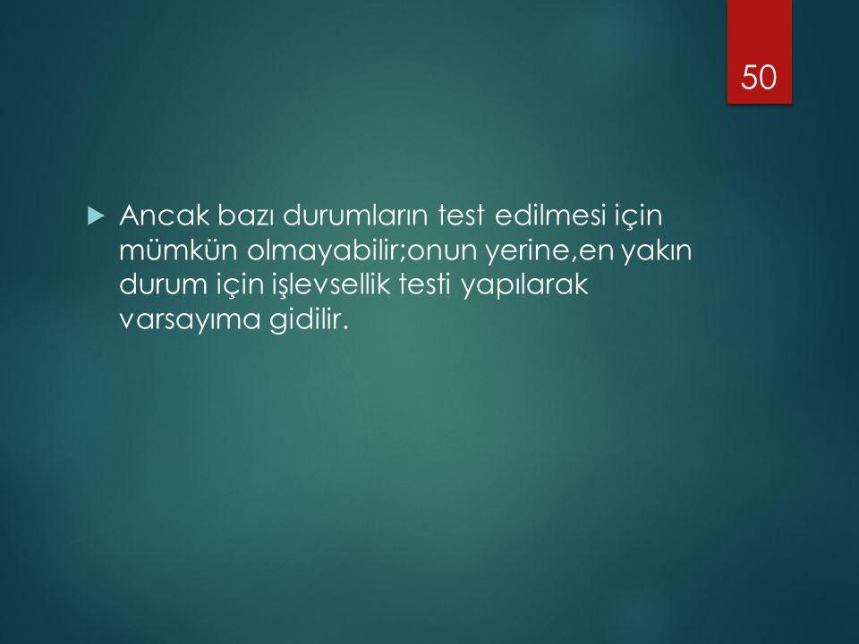  Ancak bazı durumların test edilmesi için mümkün olmayabilir;onun yerine,en yakın durum için işlevsellik testi yapılarak varsayıma gidilir.