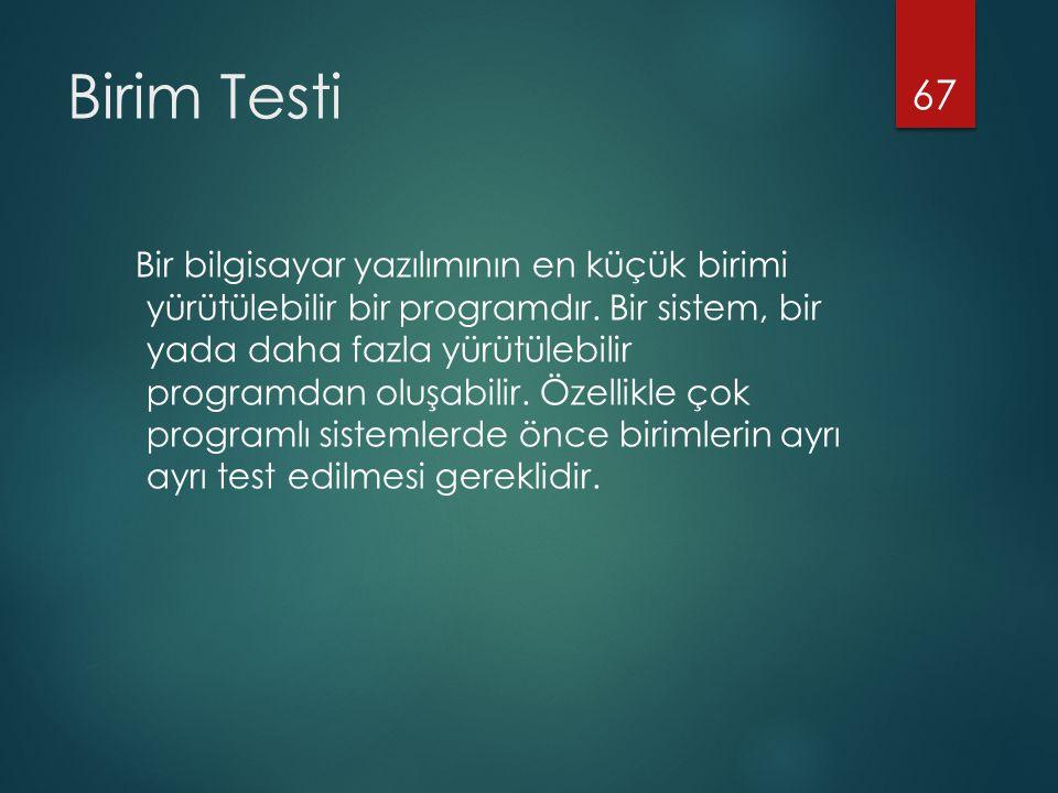 Birim Testi Bir bilgisayar yazılımının en küçük birimi yürütülebilir bir programdır.