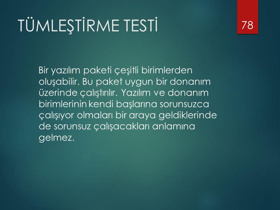 TÜMLEŞTİRME TESTİ Bir yazılım paketi çeşitli birimlerden oluşabilir.