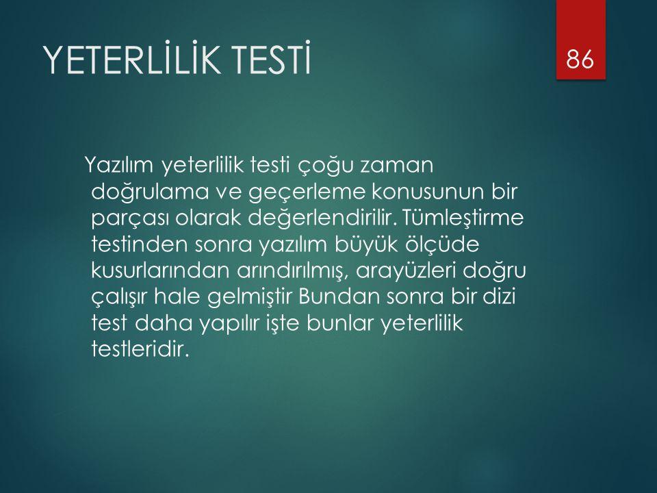 YETERLİLİK TESTİ Yazılım yeterlilik testi çoğu zaman doğrulama ve geçerleme konusunun bir parçası olarak değerlendirilir.