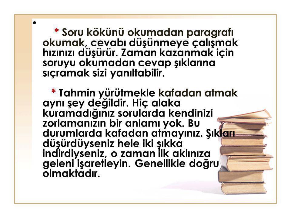 * Soru kökünü okumadan paragrafı okumak, cevabı düşünmeye çalışmak hızınızı düşürür. Zaman kazanmak için soruyu okumadan cevap şıklarına sıçramak sizi