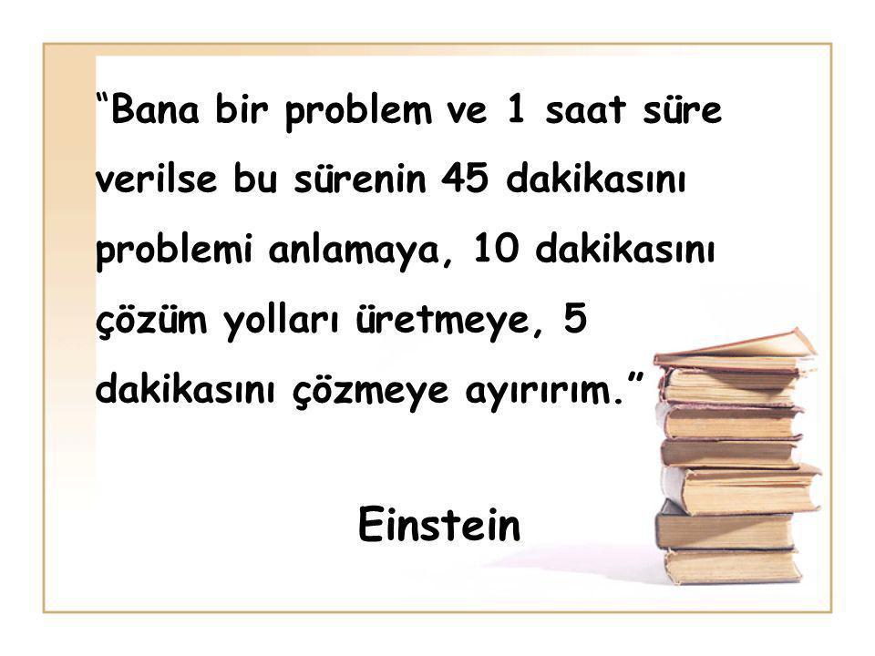 """""""Bana bir problem ve 1 saat süre verilse bu sürenin 45 dakikasını problemi anlamaya, 10 dakikasını çözüm yolları üretmeye, 5 dakikasını çözmeye ayırır"""