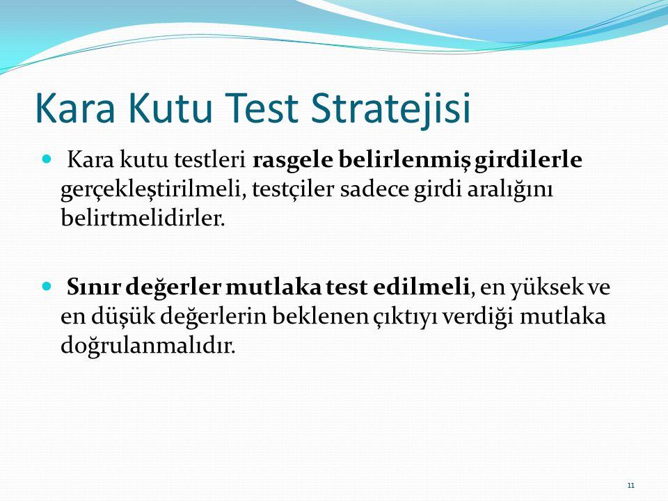 Kara Kutu Test Stratejisi Kara kutu testleri rasgele belirlenmiş girdilerle gerçekleştirilmeli, testçiler sadece girdi aralığını belirtmelidirler. Sın