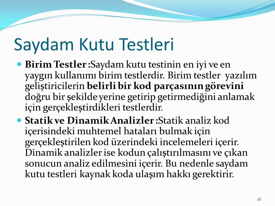 Saydam Kutu Testleri Birim Testler :Saydam kutu testinin en iyi ve en yaygın kullanımı birim testlerdir. Birim testler yazılım geliştiricilerin belirl