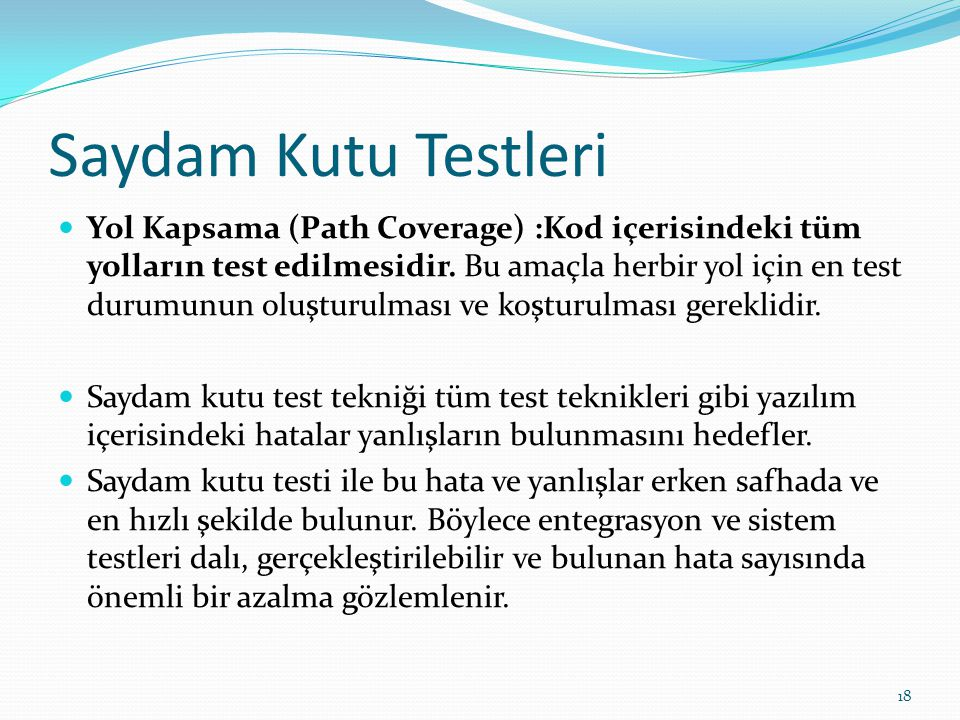 Saydam Kutu Testleri Yol Kapsama (Path Coverage) :Kod içerisindeki tüm yolların test edilmesidir. Bu amaçla herbir yol için en test durumunun oluşturu