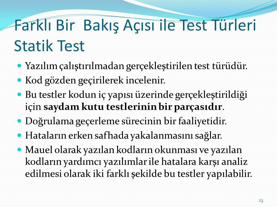 Farklı Bir Bakış Açısı ile Test Türleri Statik Test Yazılım çalıştırılmadan gerçekleştirilen test türüdür. Kod gözden geçirilerek incelenir. Bu testle