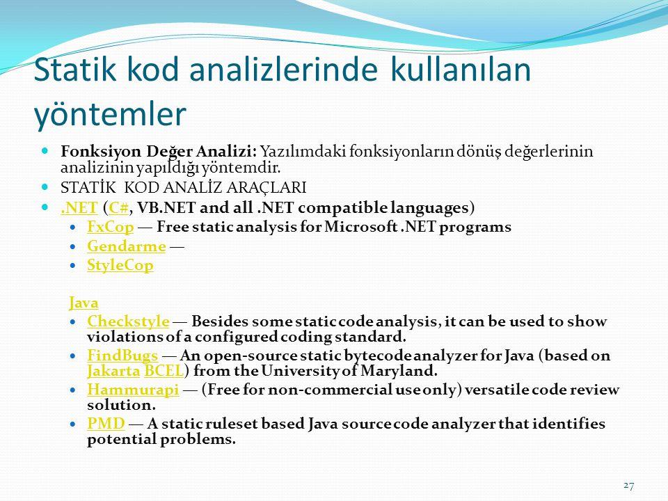 Statik kod analizlerinde kullanılan yöntemler Fonksiyon Değer Analizi: Yazılımdaki fonksiyonların dönüş değerlerinin analizinin yapıldığı yöntemdir. S