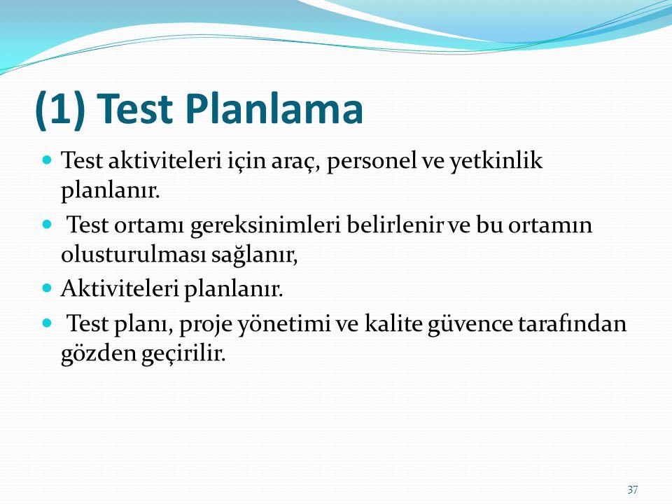 (1) Test Planlama Test aktiviteleri için araç, personel ve yetkinlik planlanır. Test ortamı gereksinimleri belirlenir ve bu ortamın olusturulması sağl