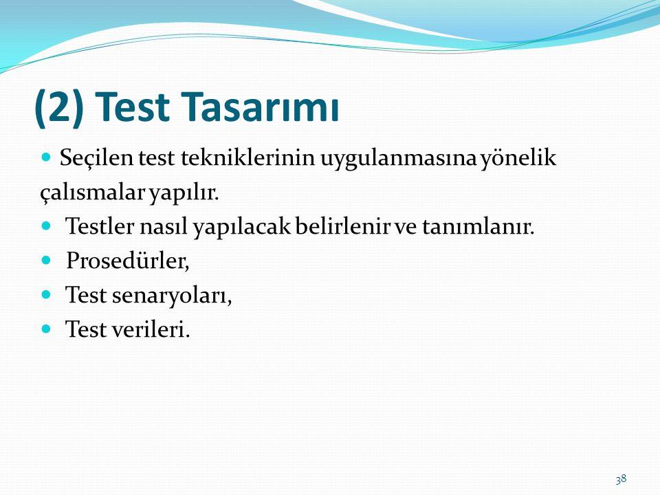 (2) Test Tasarımı Seçilen test tekniklerinin uygulanmasına yönelik çalısmalar yapılır. Testler nasıl yapılacak belirlenir ve tanımlanır. Prosedürler,