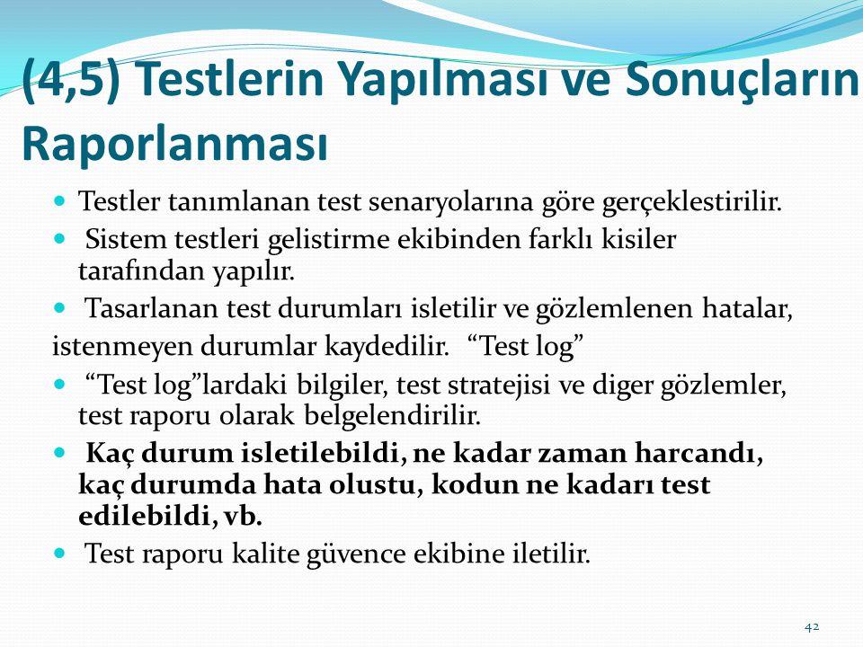 (4,5) Testlerin Yapılması ve Sonuçların Raporlanması Testler tanımlanan test senaryolarına göre gerçeklestirilir. Sistem testleri gelistirme ekibinden