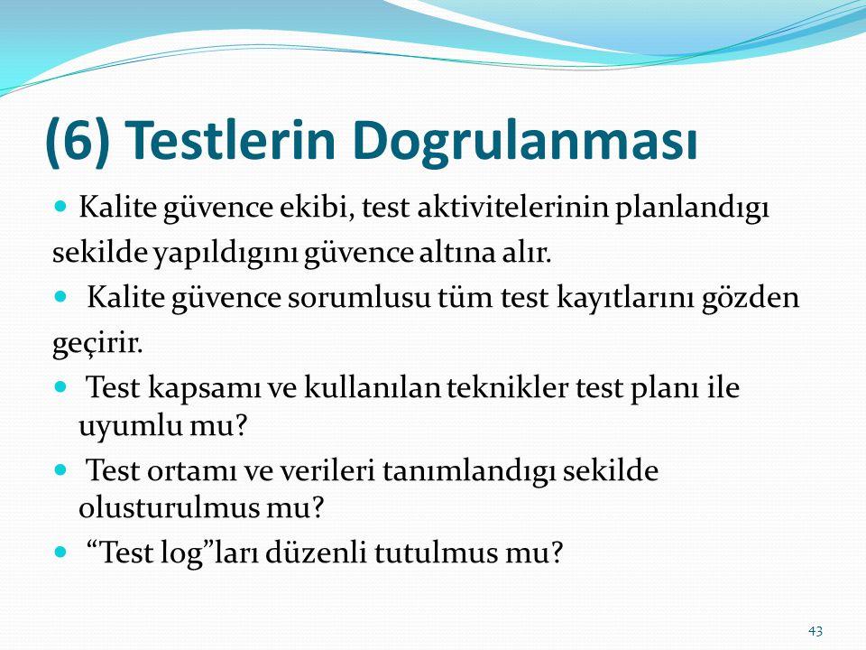 (6) Testlerin Dogrulanması Kalite güvence ekibi, test aktivitelerinin planlandıgı sekilde yapıldıgını güvence altına alır. Kalite güvence sorumlusu tü