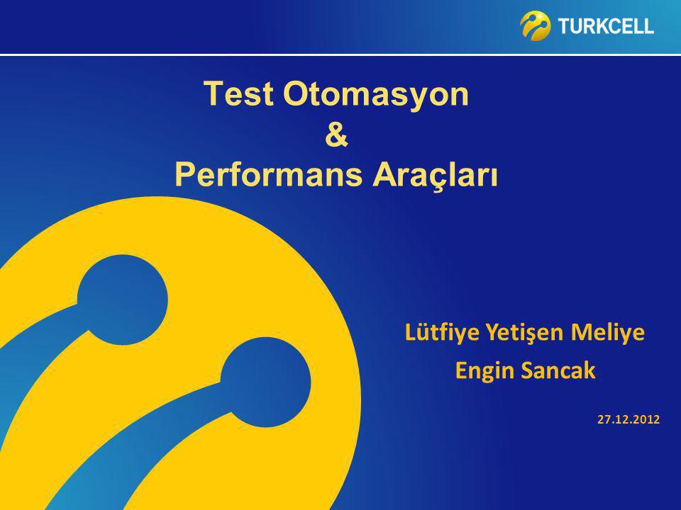 Lütfiye Yetişen Meliye Engin Sancak 27.12.2012 Test Otomasyon & Performans Araçları