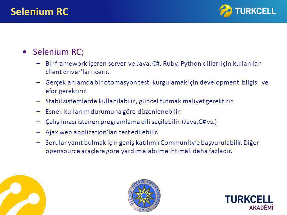 Selenium RC; –Bir framework içeren server ve Java, C#, Ruby, Python dilleri için kullanılan client driver'ları içerir. –Gerçek anlamda bir otomasyon t