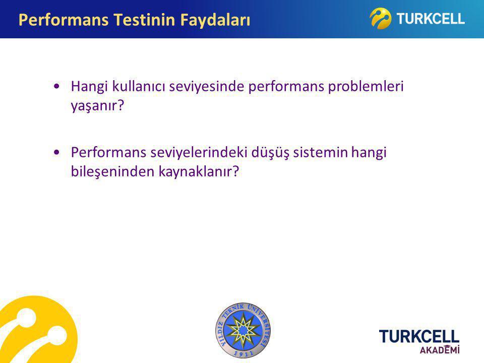 Hangi kullanıcı seviyesinde performans problemleri yaşanır? Performans seviyelerindeki düşüş sistemin hangi bileşeninden kaynaklanır? Performans Testi