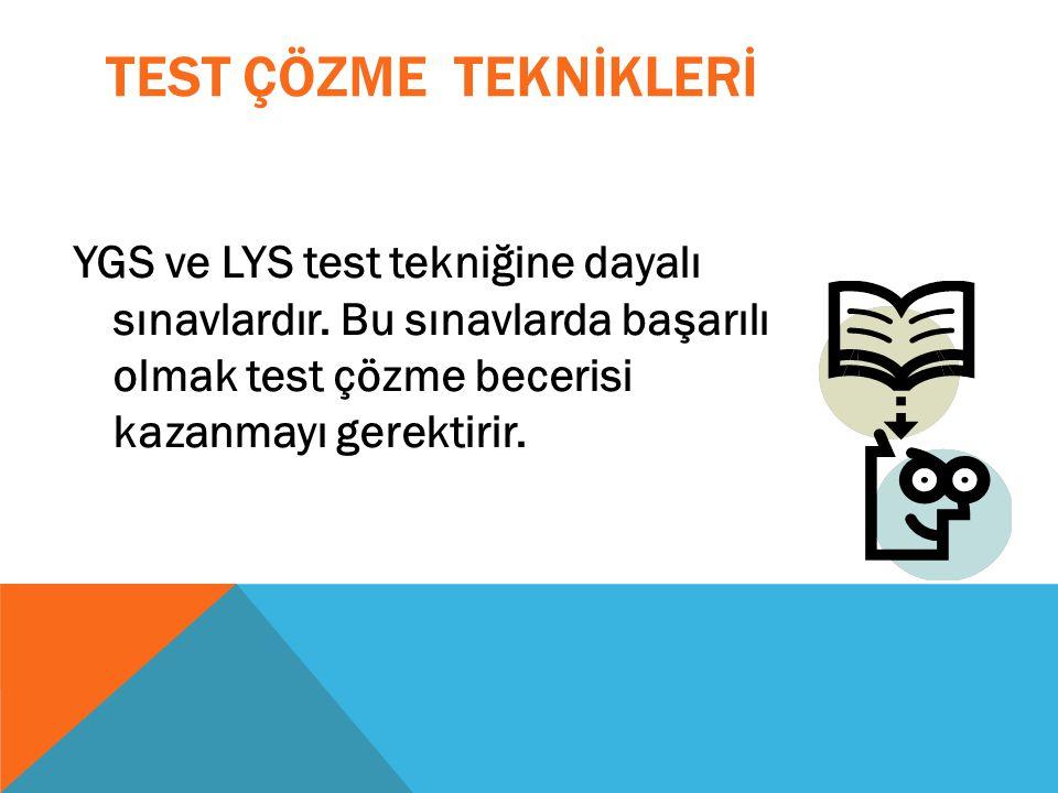 TEST ÇÖZME TEKNİKLERİ YGS ve LYS test tekniğine dayalı sınavlardır. Bu sınavlarda başarılı olmak test çözme becerisi kazanmayı gerektirir.