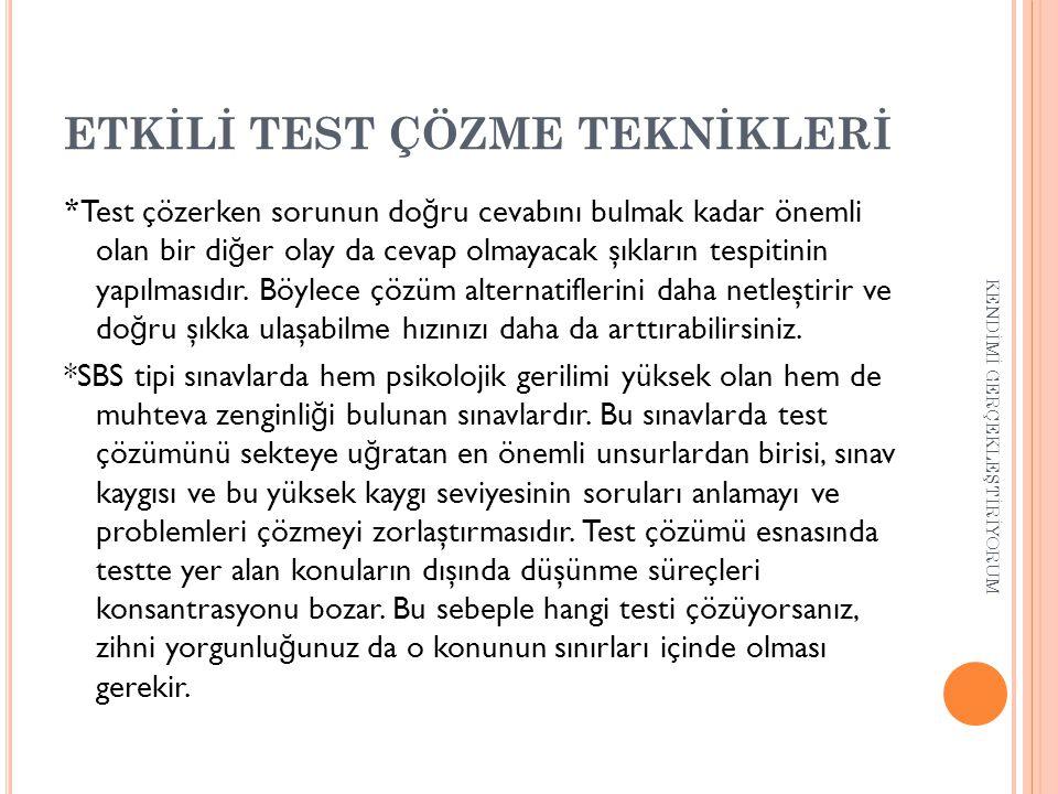ETKİLİ TEST ÇÖZME TEKNİKLERİ * Test çözerken sorunun do ğ ru cevabını bulmak kadar önemli olan bir di ğ er olay da cevap olmayacak şıkların tespitinin yapılmasıdır.