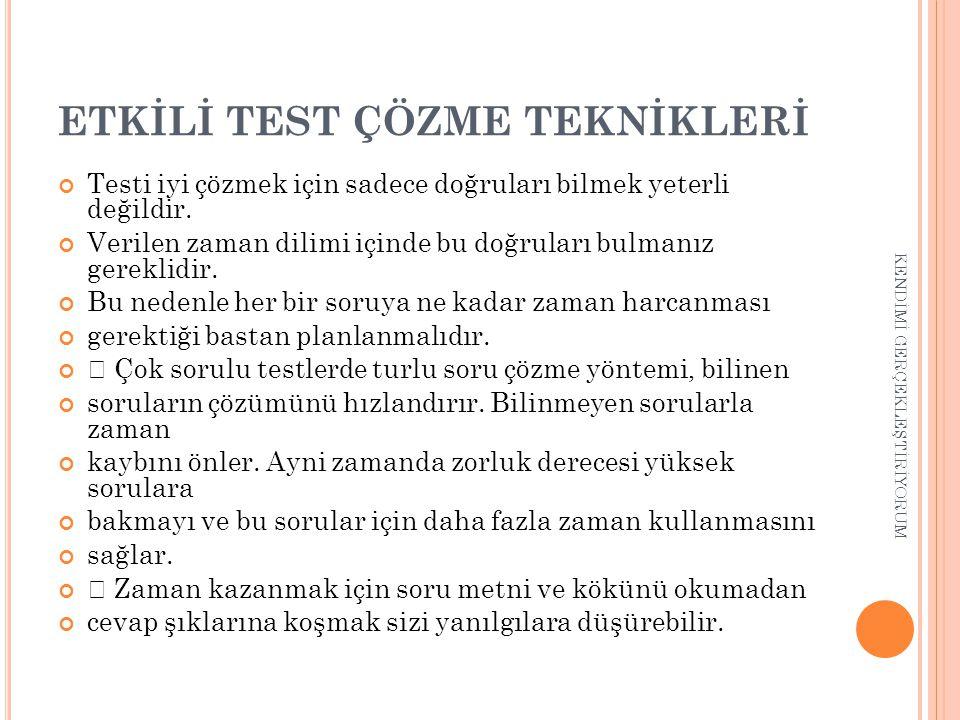 ETKİLİ TEST ÇÖZME TEKNİKLERİ Testi iyi çözmek için sadece doğruları bilmek yeterli değildir.