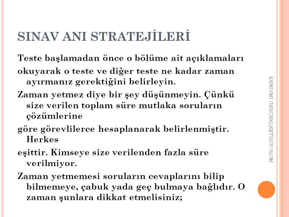 SINAV ANI STRATEJİLERİ Teste başlamadan önce o bölüme ait açıklamaları okuyarak o teste ve diğer teste ne kadar zaman ayırmanız gerektiğini belirleyin