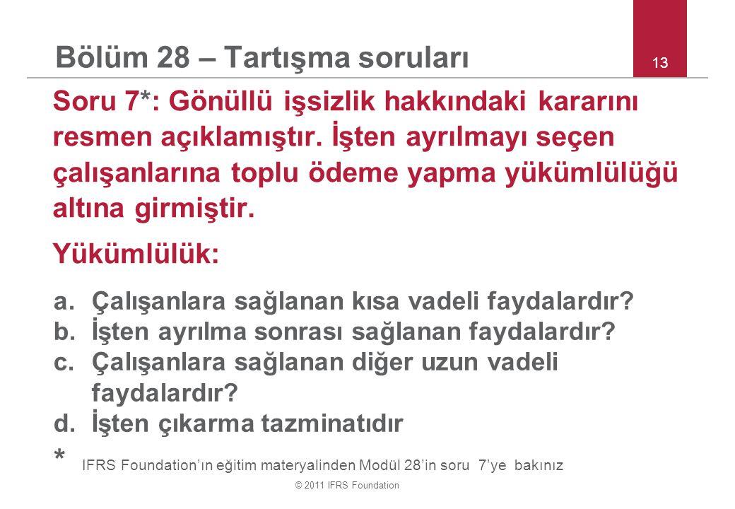 © 2011 IFRS Foundation 13 Bölüm 28 – Tartışma soruları Soru 7*: Gönüllü işsizlik hakkındaki kararını resmen açıklamıştır.