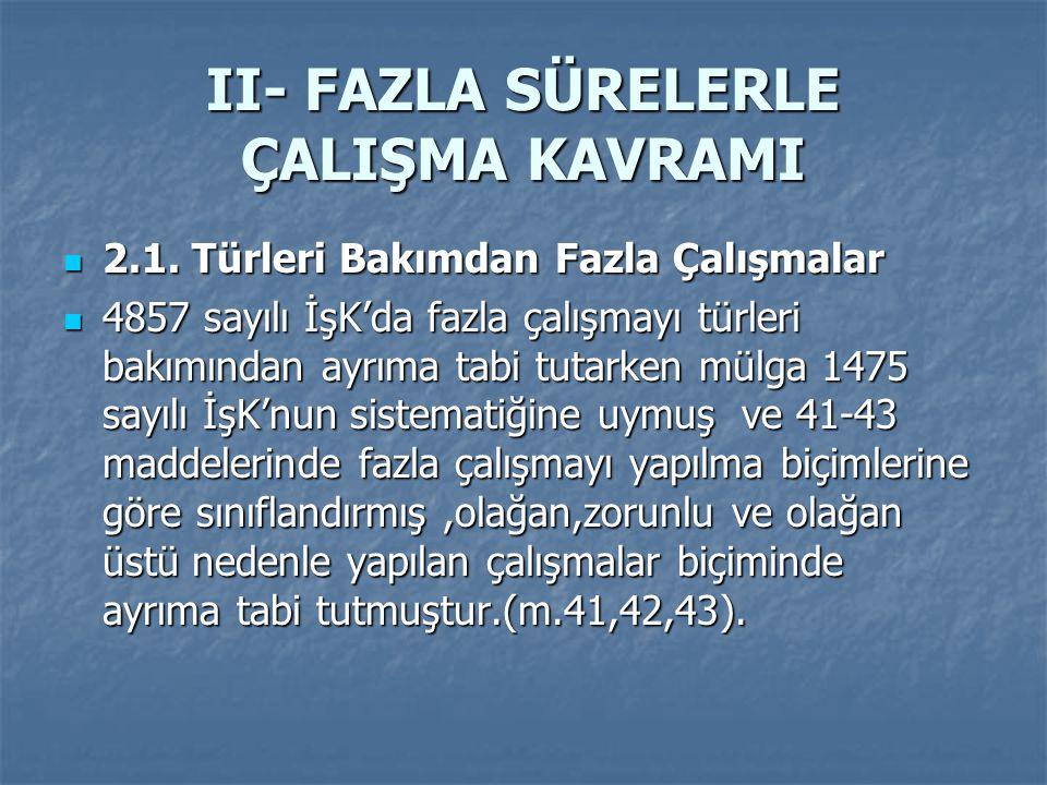 II- FAZLA SÜRELERLE ÇALIŞMA KAVRAMI 2.1.Türleri Bakımdan Fazla Çalışmalar 2.1.