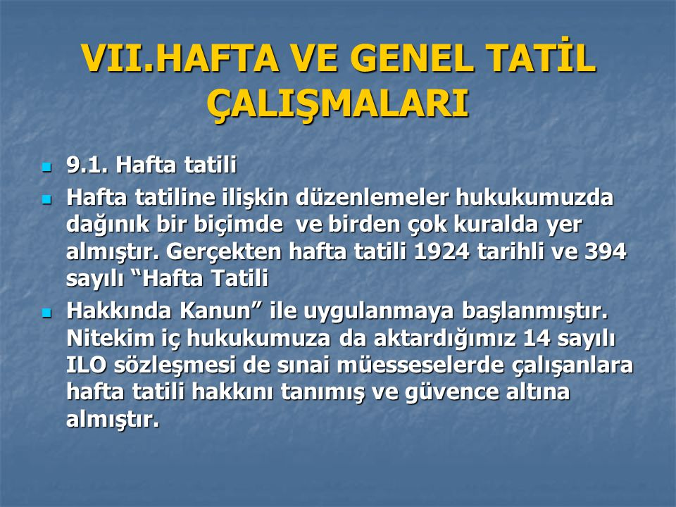 VII.HAFTA VE GENEL TATİL ÇALIŞMALARI 9.1.Hafta tatili 9.1.