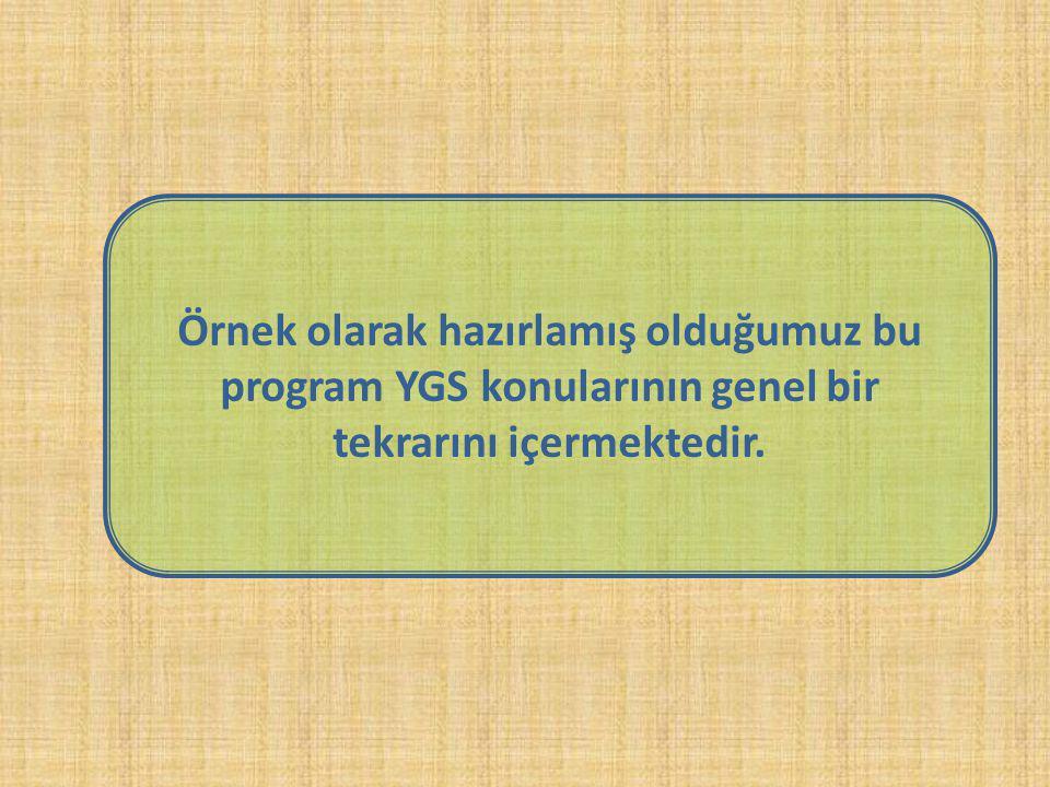 Örnek olarak hazırlamış olduğumuz bu program YGS konularının genel bir tekrarını içermektedir.