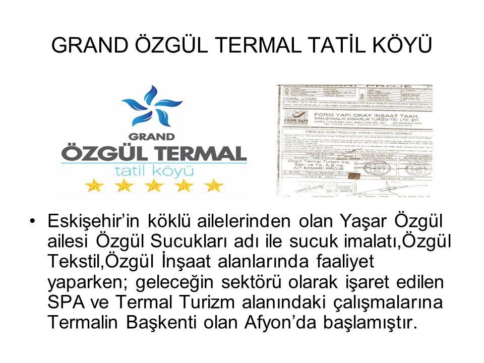 GRAND ÖZGÜL TERMAL TATİL KÖYÜ Eskişehir'in köklü ailelerinden olan Yaşar Özgül ailesi Özgül Sucukları adı ile sucuk imalatı,Özgül Tekstil,Özgül İnşaat