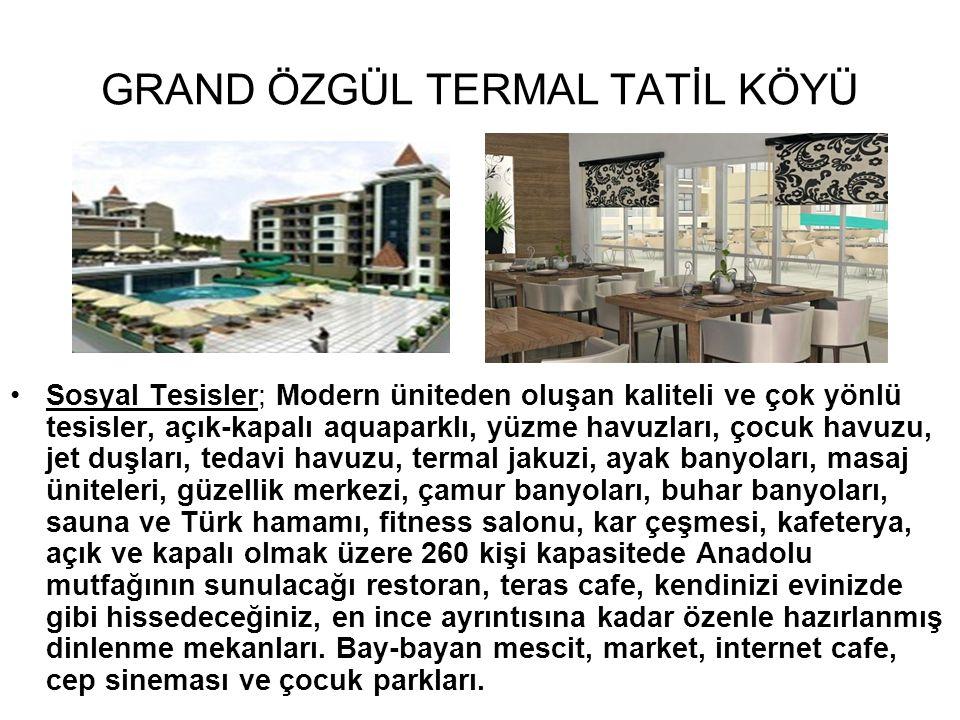 GRAND ÖZGÜL TERMAL TATİL KÖYÜ Sosyal Tesisler; Modern üniteden oluşan kaliteli ve çok yönlü tesisler, açık-kapalı aquaparklı, yüzme havuzları, çocuk h