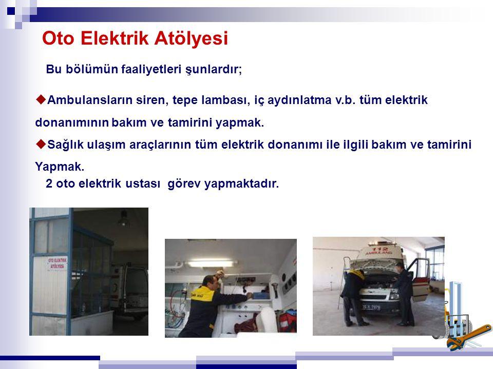 Oto Elektrik Atölyesi  Ambulansların siren, tepe lambası, iç aydınlatma v.b. tüm elektrik donanımının bakım ve tamirini yapmak.  Sağlık ulaşım araçl