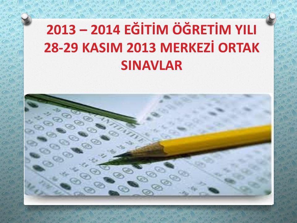 2013 – 2014 EĞİTİM ÖĞRETİM YILI 28-29 KASIM 2013 MERKEZİ ORTAK SINAVLAR