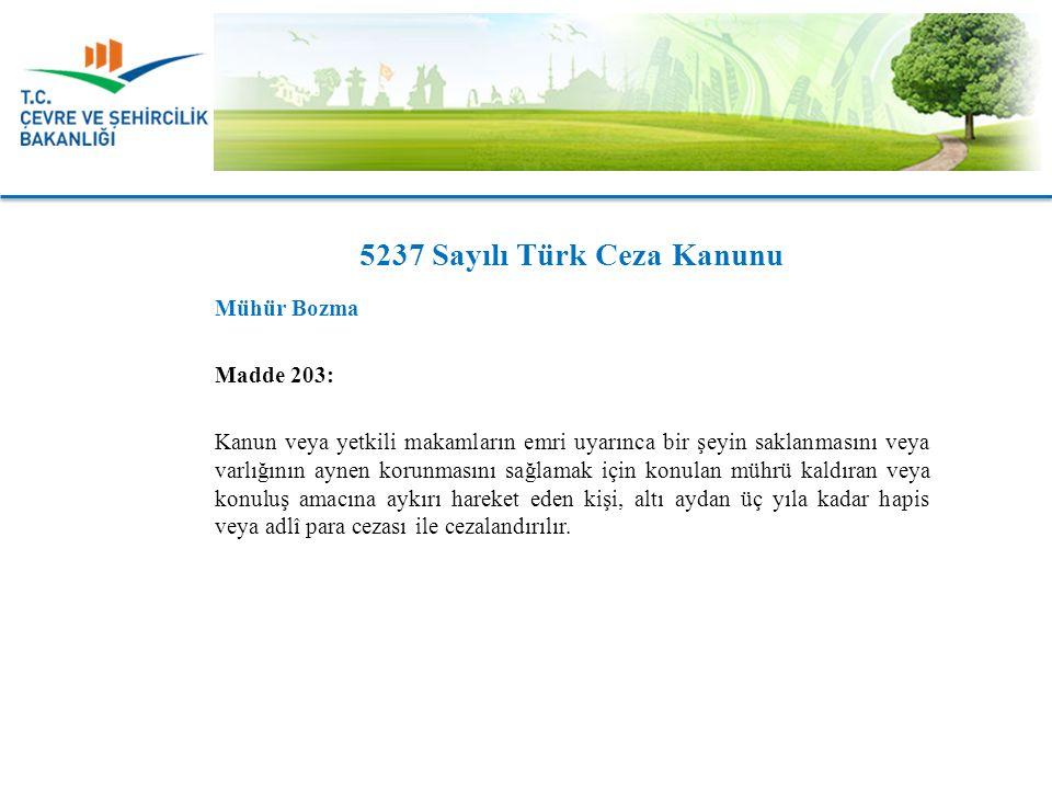 Mühür Bozma Madde 203: Kanun veya yetkili makamların emri uyarınca bir şeyin saklanmasını veya varlığının aynen korunmasını sağlamak için konulan mühr