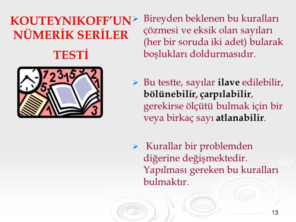 13 KOUTEYNIKOFF'UN NÜMERİK SERİLER TESTİ   Bireyden beklenen bu kuralları çözmesi ve eksik olan sayıları (her bir soruda iki adet) bularak boşlukları doldurmasıdır.