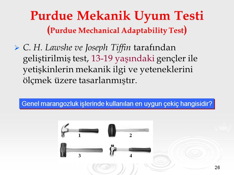 26 Purdue Mekanik Uyum Testi ( Purdue Mechanical Adaptability Test )   C. H. Lawshe ve Joseph Tiffin tarafından geliştirilmiş test, 13-19 yaşındaki