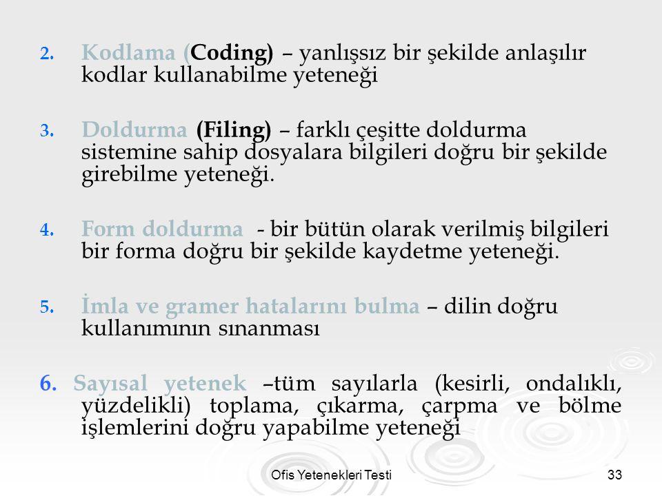 Ofis Yetenekleri Testi33 2. 2. Kodlama (Coding) – yanlışsız bir şekilde anlaşılır kodlar kullanabilme yeteneği 3. 3. Doldurma (Filing) – farklı çeşitt