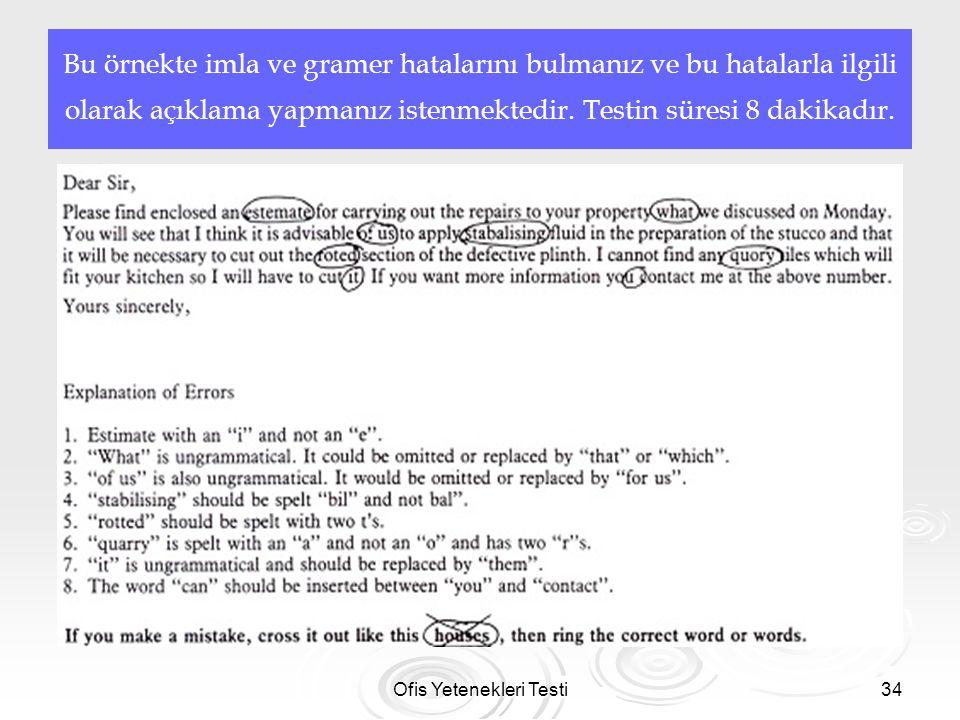 Ofis Yetenekleri Testi34 Bu örnekte imla ve gramer hatalarını bulmanız ve bu hatalarla ilgili olarak açıklama yapmanız istenmektedir. Testin süresi 8