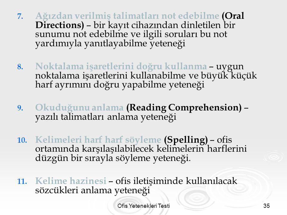 Ofis Yetenekleri Testi35 7. 7. Ağızdan verilmiş talimatları not edebilme (Oral Directions) – bir kayıt cihazından dinletilen bir sunumu not edebilme v
