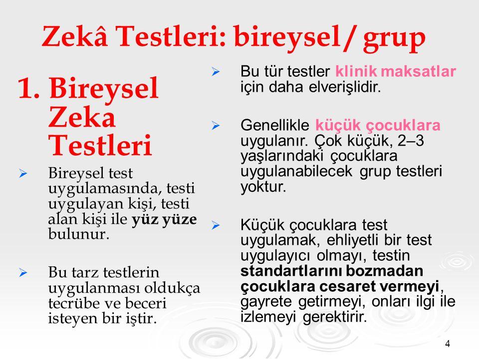 4 Zekâ Testleri: bireysel / grup 1. Bireysel Zeka Testleri   Bireysel test uygulamasında, testi uygulayan kişi, testi alan kişi ile yüz yüze bulunur