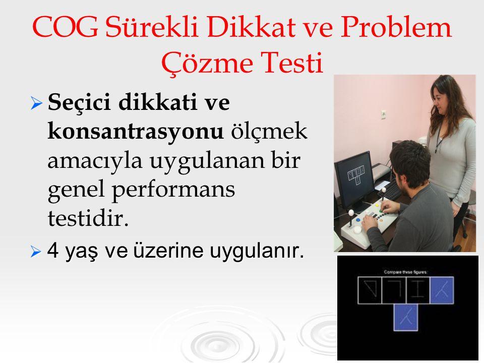 54 COG Sürekli Dikkat ve Problem Çözme Testi   Seçici dikkati ve konsantrasyonu ölçmek amacıyla uygulanan bir genel performans testidir.  4 yaş ve