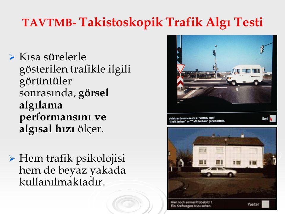 55 TAVTMB- Takistoskopik Trafik Algı Testi   Kısa sürelerle gösterilen trafikle ilgili görüntüler sonrasında, görsel algılama performansını ve algısal hızı ölçer.