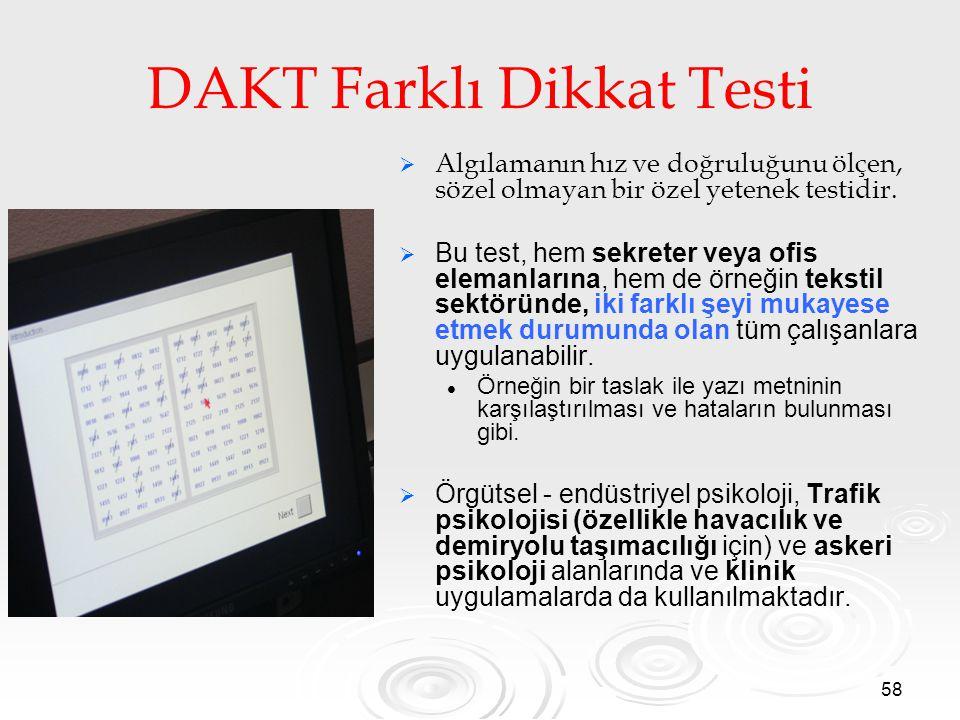 58 DAKT Farklı Dikkat Testi   Algılamanın hız ve doğruluğunu ölçen, sözel olmayan bir özel yetenek testidir.   Bu test, hem sekreter veya ofis ele