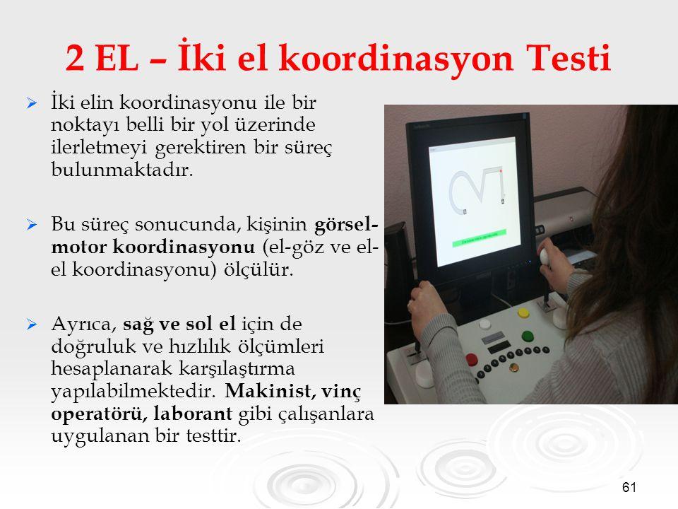 61 2 EL – İki el koordinasyon Testi   İki elin koordinasyonu ile bir noktayı belli bir yol üzerinde ilerletmeyi gerektiren bir süreç bulunmaktadır.